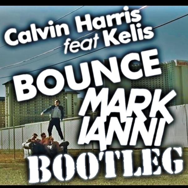 Calvin Harris Ft. Kelis - Bounce (Mark Ianni Bootleg)